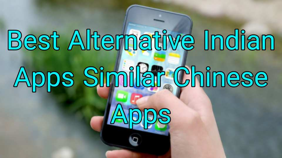 Best Alternative Indian Apps Similar Chinese Apps